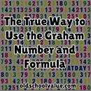 The True Way to Use the Graham Number and Formula