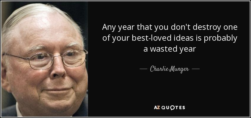 quote-any-year-that-you-don-t-destroy-one-of-your-best-loved-ideas-is-probably-a-wasted-year-charlie-munger-84-40-40
