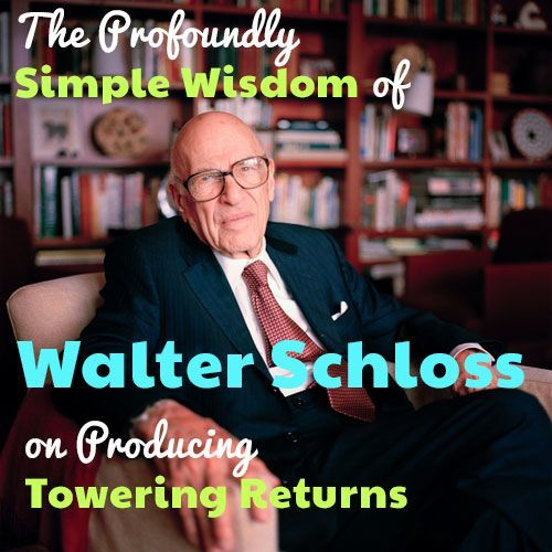 The Profoundly Simple Wisdom of Walter Schloss on Producing Towering Returns